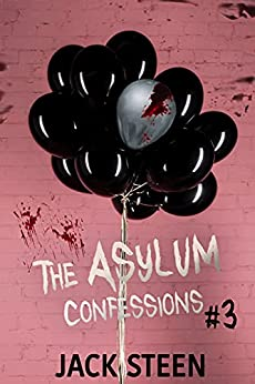 The Asylum Confessions: Till Death Do Us Part (The Asylum Confession Files Book 3) by [Jack Steen]