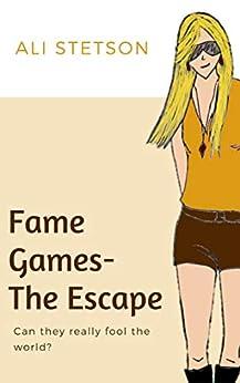 Fame Games - The Escape by [Ali Stetson]