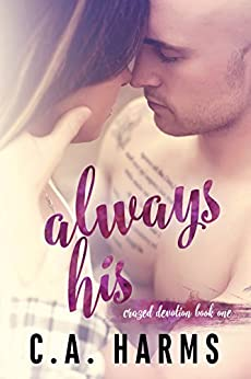 Always His (Crazed Devotion Book 1) by [C.A. Harms]