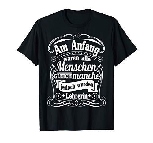 Am Anfang waren alle Menschen Gleich - Lehrerin Spruch T-Shirt