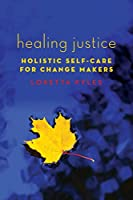 Healing Justice: Holistic Self-care for Change Makers