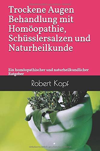 Trockene Augen - Behandlung mit Homöopathie, Schüsslersalzen und Naturheilkunde: Ein homöopathischer und naturheilkundlicher Ratgeber