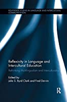 Reflexivity in Language and Intercultural Education: Rethinking Multilingualism and Interculturality (Routledge Studies in Language and Intercultural Communication)