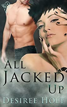 All Jacked Up by [Desiree Holt]