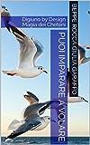 Puoi Imparare a Volare: Digiuno by Design Magia dei Chetoni (Arte di Vivere Vol. 7)