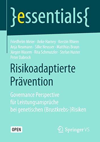 Risikoadaptierte Prävention: Governance Perspective für Leistungsansprüche bei genetischen (Brustkrebs-)Risiken (essentials)