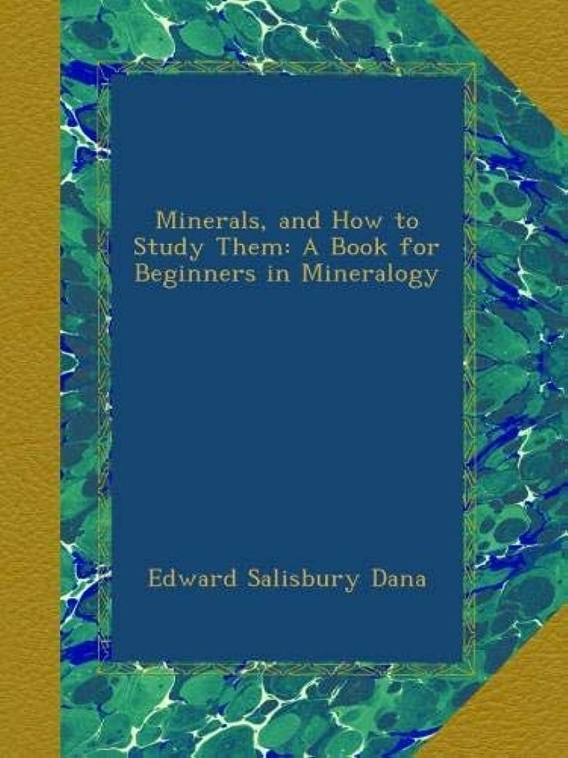 ホスト言語支店Minerals, and How to Study Them: A Book for Beginners in Mineralogy