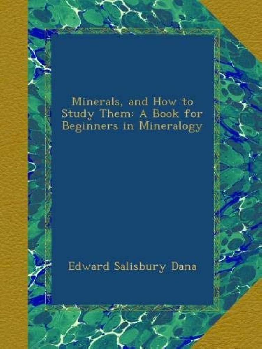 ホイッスル栄養音楽を聴くMinerals, and How to Study Them: A Book for Beginners in Mineralogy