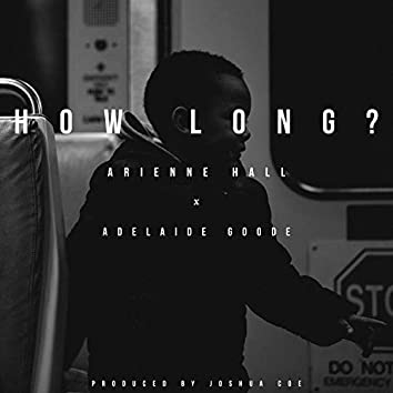 How Long? (feat. Arienne Hall & Adelaide Goode)