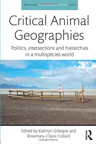 Critical Animal Geographies: Politics, Intersections and Hierarchies in a Multispecies World (Human-animal Studies)