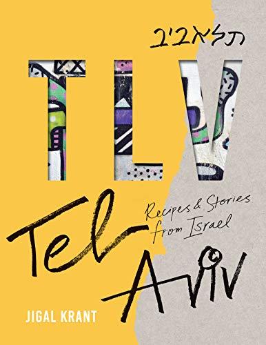 TLV: Tel Aviv: Recipes and stories from Israel [Idioma Inglés]