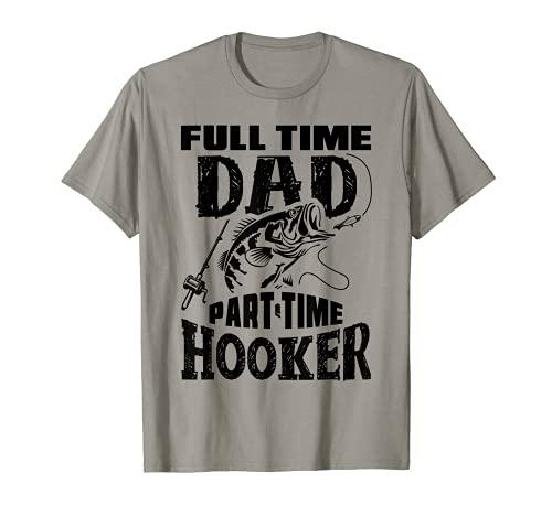 Tiempo completo Pap Tiempo Parcial Prostituta Funny Fishing Fisherman Camiseta