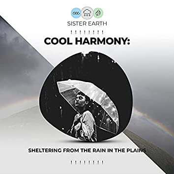 ! ! ! ! ! ! ! ! Cool Harmony: Sheltering from the Rain in the Plains ! ! ! ! ! ! ! !