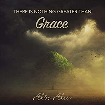 There Is Nothing Greater Than Grace