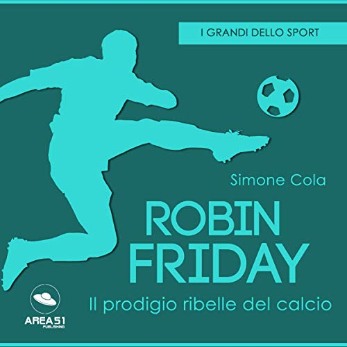 Robin Friday. Il prodigio ribelle del calcio cover art