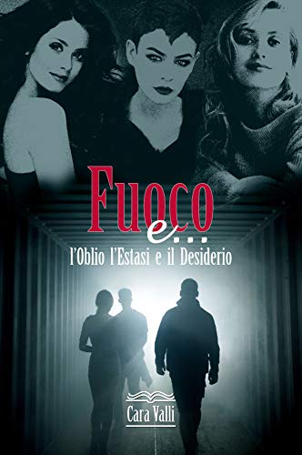 Cara Valli - Fuoco e...: L'oblio, l'estasi e il desiderio (2020)