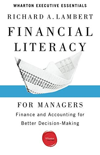 Financial Literacy for Managers: Finance and Accounting for Better Decision-Making (Wharton Executive Essentials)