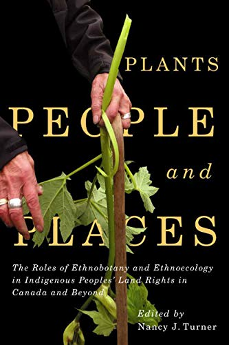 Compare Textbook Prices for Plants, People, and Places: The Roles of Ethnobotany and Ethnoecology in Indigenous Peoples' Land Rights in Canada and Beyond Volume 96 McGill-Queen's Indigenous and Northern Studies  ISBN 9780228001836 by Turner, Nancy J.,Turner, Nancy J.