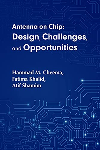 Antenna-on-Chip: Design, Challenges, and Opportunities by [Hammad M. Cheema, Fatima Khalid, Atif Shamim]