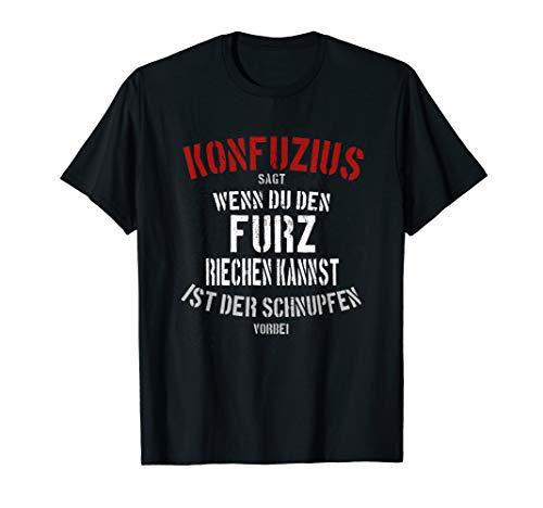 Lustiger Spruch | Konfuzius sagt: Wenn Du den Furz riechst T-Shirt