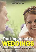 The Impeccable Weddings: Manage On Masterminding That Perfect Wedding
