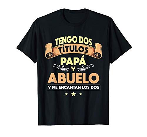 Tengo dos títulos Papá y Abuelo Regalo día del padre Camiseta
