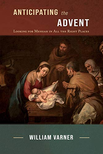 Anticipating the Advent: Looking for Messiah in All the Right Places (English Edition)