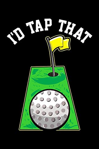 I'd Tap That: Funny I'd Tap That Golfing Putting Cute Golfer Putting Pun Blank Composition Notebook for Journaling & Writing (120 Lined Pages, 6