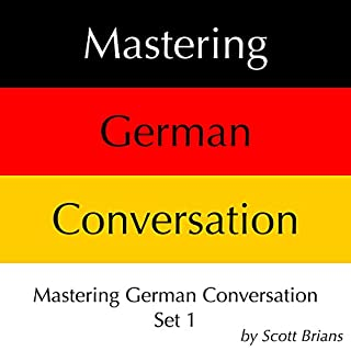 Mastering German Conversation Set 1                   By:                                                                                                                                 Scott Brians                               Narrated by:                                                                                                                                 Dr. Annette Brians                      Length: 8 hrs and 27 mins     8 ratings     Overall 4.9