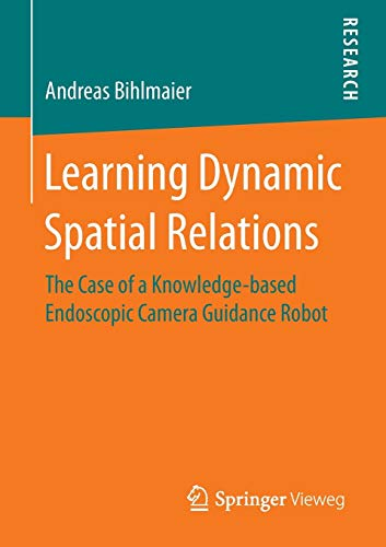 Learning Dynamic Spatial Relations: The Case of a Knowledge-based Endoscopic Camera Guidance Robot