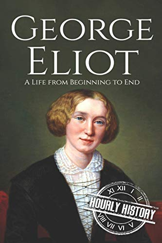 Compare Textbook Prices for George Eliot: A Life from Beginning to End Biographies of British Authors  ISBN 9798550353639 by History, Hourly