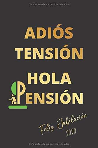 ADIÓS TENSIÓN, HOLA PENSIÓN: CUADERNO LINEADO | DIARIO, CUADERNO DE NOTAS, APUNTES...