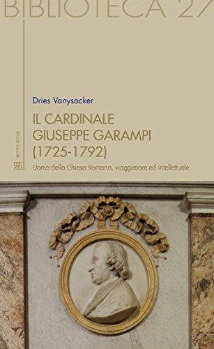 Il Cardinale Giuseppe Garampi (1725-1792): uomo della Chiesa Romana, viaggiatore ed intellettuale