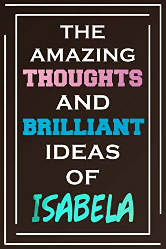 The Amazing Thoughts And Brilliant Ideas Of Isabela: Blank Lined Notebook | Personalized Name Gifts