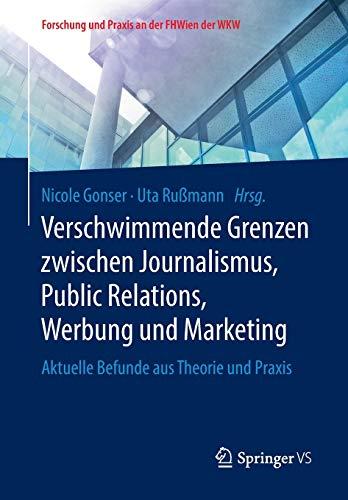 Verschwimmende Grenzen zwischen Journalismus, Public Relations, Werbung und Marketing: Aktuelle Befunde aus Theorie und Praxis (Forschung und Praxis an der FHWien der WKW)