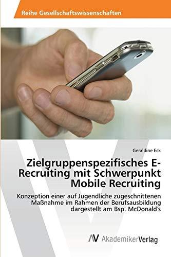 Zielgruppenspezifisches E-Recruiting mit Schwerpunkt Mobile Recruiting: Konzeption einer auf Jugendliche zugeschnittenen Maßnahme im Rahmen der Berufsausbildung dargestellt am Bsp. McDonald\'s