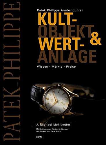 Patek Philippe Armbanduhren: Kultobjekt & Wertanlage. Wissen - Märkte - Preise