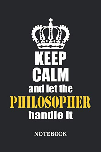 Keep Calm and let the Philosopher handle it Notebook: 6x9 inches - 110 graph paper, quad ruled, squared, grid paper pages • Greatest Passionate working Job Journal • Gift, Present Idea