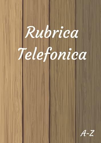 Rubrica Telefonica Alfabetica: A4 Formato Grande. Indice A-Z. Quaderno con Spazi Prestampati per Annotare Nomi, Indirizzi, Compleanni, Numeri di Telefono, E-mail