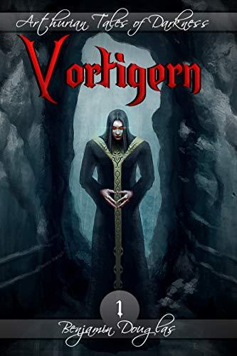 Vortigern (Arthurian Tales of Darkness Book 1) (English Edition)