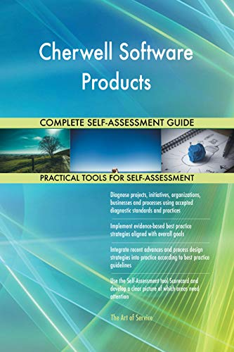 Cherwell Software Products All-Inclusive Self-Assessment - More than 700 Success Criteria, Instant Visual Insights, Comprehensive Spreadsheet Dashboard, Auto-Prioritized for Quick Results