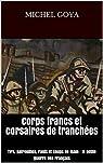 Corps francs et corsaires de tranchées: Tirs, patrouilles, raids et coups de main : la petite guerre des Français par Goya