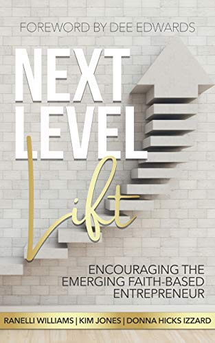 Next Level Lift: Encouraging the Emerging Faith-based Entrepreneur (English Edition)