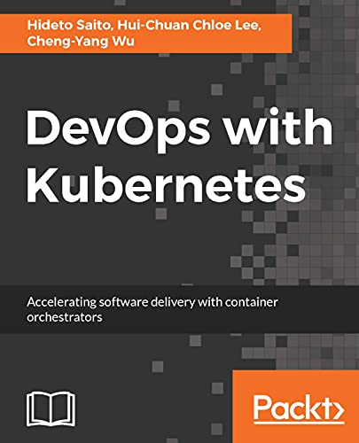 DevOps with Kubernetes: Accelerating software delivery with container orchestrators (English Edition)