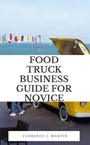 Food Truck Business Guide For Novice: A business is an...