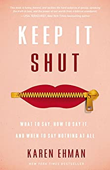 Keep It Shut: What to Say, How to Say It, and When to Say Nothing at All by [Karen Ehman]