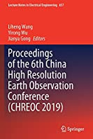 Proceedings of the 6th China High Resolution Earth Observation Conference (CHREOC 2019) (Lecture Notes in Electrical Engineering, 657)