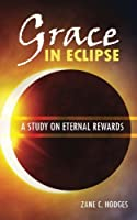 Grace in Eclipse: A Study on Eternal Rewards 0978877306 Book Cover