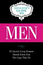 Men: Ten Secrets Every Woman Should Know from Two Guys That Do