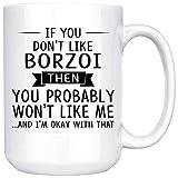 Customize mugs - If You Don't Like Borzoi Then You Probably Won't Like Me - Gift For Borzoi 15oz White Coffee Mug